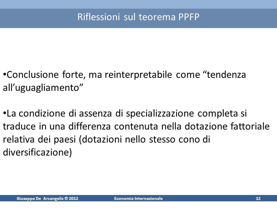 Giuseppe De Arcangelis © 2012Economia Internazionale12 Riflessioni sul teorema PPFP Conclusione forte, ma reinterpretabile come tendenza alluguagliame