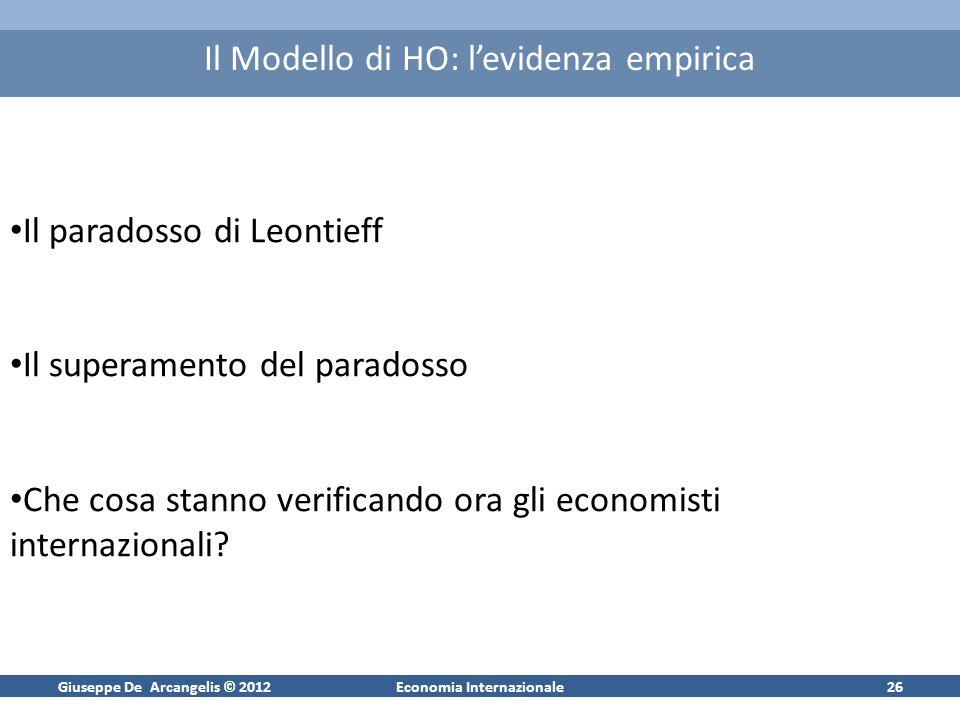Giuseppe De Arcangelis © 2012Economia Internazionale26 Il Modello di HO: levidenza empirica Il paradosso di Leontieff Il superamento del paradosso Che