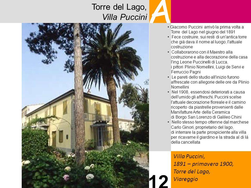 Torre del Lago, Villa Puccini A Villa Puccini, 1891 – primavera 1900, Torre del Lago, Viareggio 12 Giacomo Puccini arrivò la prima volta a Torre del L