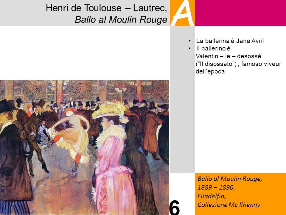 Henri de Toulouse – Lautrec, Ballo al Moulin Rouge A Ballo al Moulin Rouge, 1889 – 1890, Filadelfia, Collezione Mc Ilhenny 6 La ballerina è Jane Avril