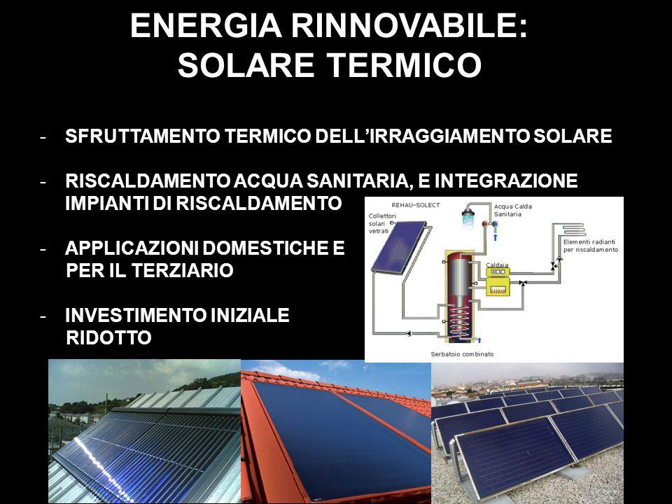 ENERGIA RINNOVABILE: SOLARE TERMICO -SFRUTTAMENTO TERMICO DELLIRRAGGIAMENTO SOLARE -RISCALDAMENTO ACQUA SANITARIA, E INTEGRAZIONE IMPIANTI DI RISCALDA