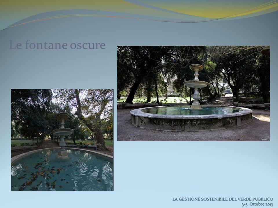 Le fontane oscure LA GESTIONE SOSTENIBILE DEL VERDE PUBBLICO 3-5 Ottobre 2013 3-5 Ottobre 2013