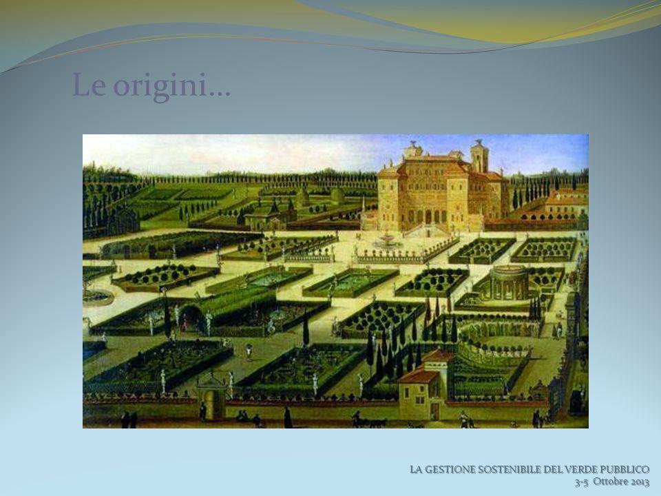 Le origini… LA GESTIONE SOSTENIBILE DEL VERDE PUBBLICO 3-5 Ottobre 2013 3-5 Ottobre 2013