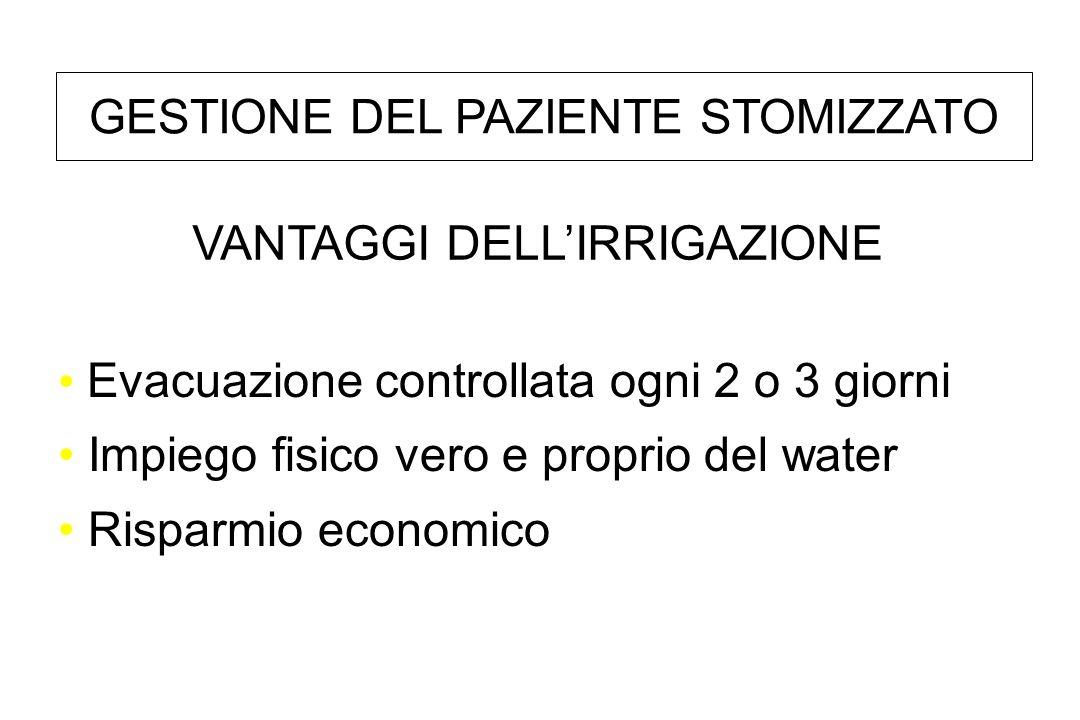 Evacuazione controllata ogni 2 o 3 giorni Impiego fisico vero e proprio del water Risparmio economico VANTAGGI DELLIRRIGAZIONE GESTIONE DEL PAZIENTE STOMIZZATO