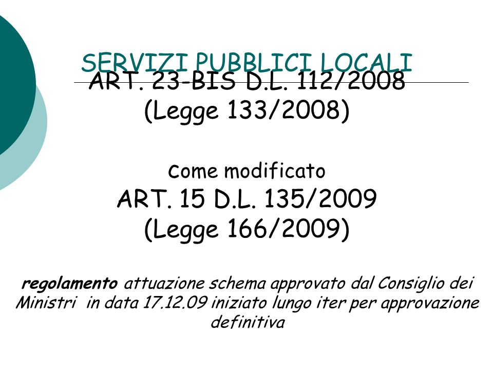ART. 23-BIS D.L. 112/2008 (Legge 133/2008) c ome modificato ART. 15 D.L. 135/2009 (Legge 166/2009) regolamento attuazione schema approvato dal Consigl