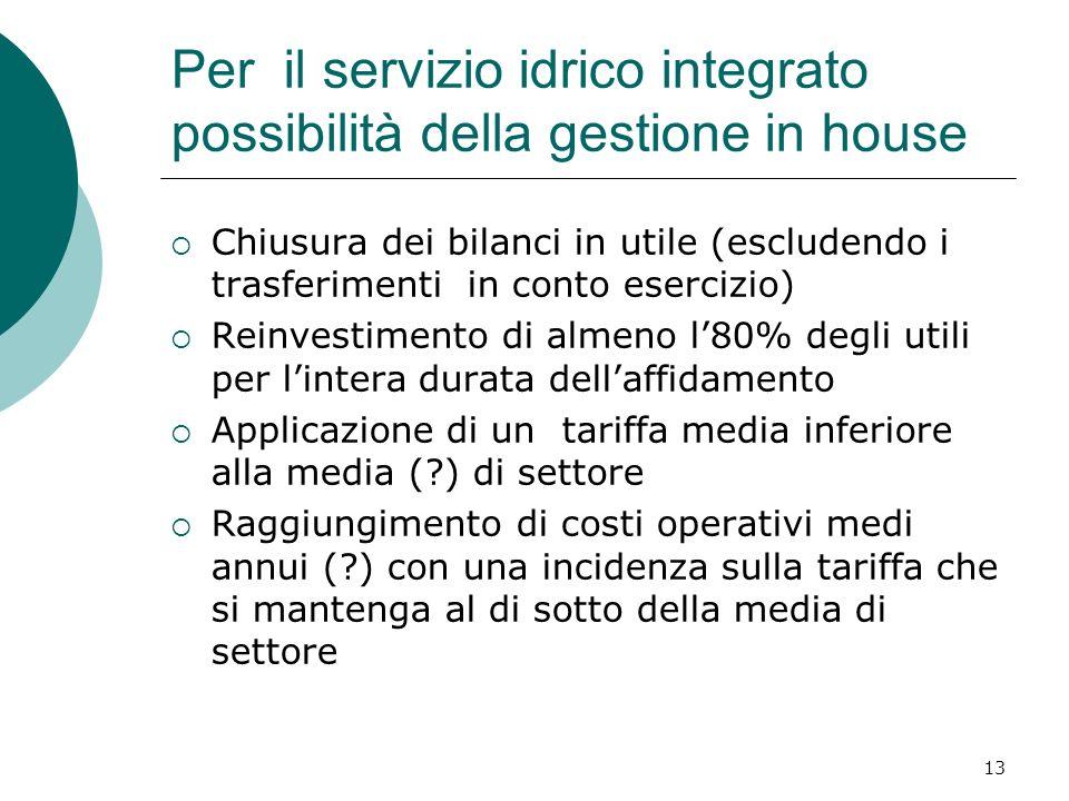 13 Per il servizio idrico integrato possibilità della gestione in house Chiusura dei bilanci in utile (escludendo i trasferimenti in conto esercizio)