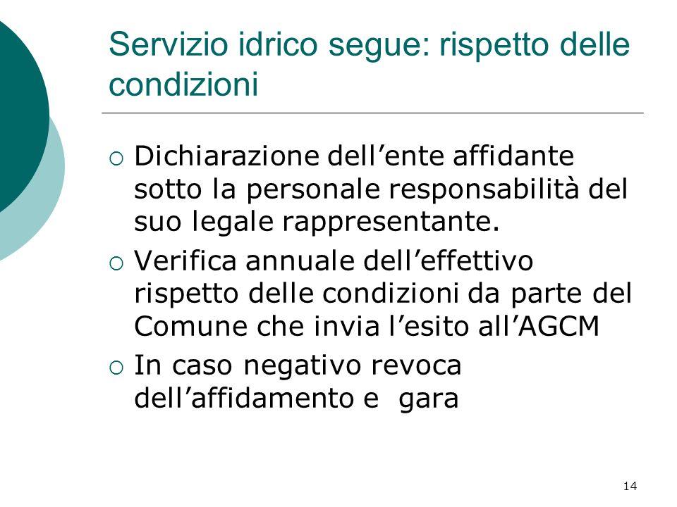 14 Servizio idrico segue: rispetto delle condizioni Dichiarazione dellente affidante sotto la personale responsabilità del suo legale rappresentante.