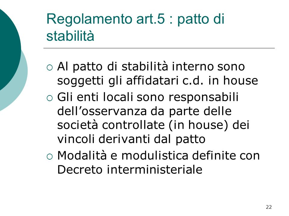 22 Regolamento art.5 : patto di stabilità Al patto di stabilità interno sono soggetti gli affidatari c.d. in house Gli enti locali sono responsabili d