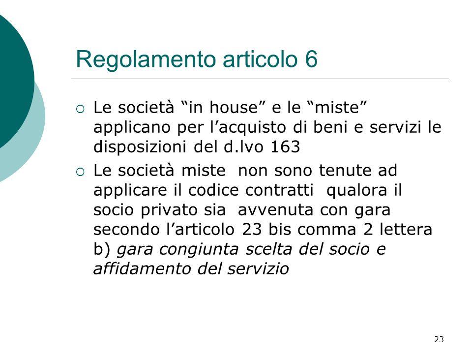23 Regolamento articolo 6 Le società in house e le miste applicano per lacquisto di beni e servizi le disposizioni del d.lvo 163 Le società miste non