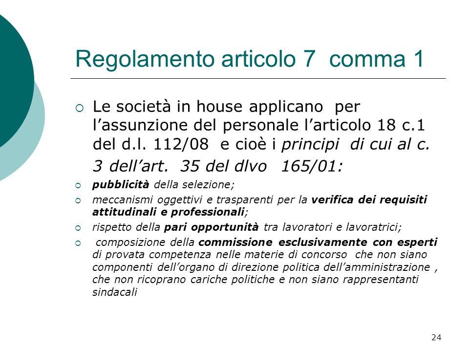 24 Regolamento articolo 7 comma 1 Le società in house applicano per lassunzione del personale larticolo 18 c.1 del d.l. 112/08 e cioè i principi di cu