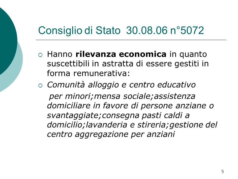 5 Consiglio di Stato 30.08.06 n°5072 Hanno rilevanza economica in quanto suscettibili in astratta di essere gestiti in forma remunerativa: Comunità al
