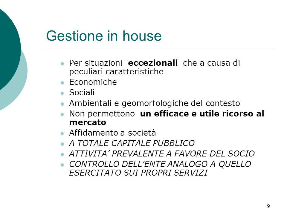 9 Gestione in house Per situazioni eccezionali che a causa di peculiari caratteristiche Economiche Sociali Ambientali e geomorfologiche del contesto N