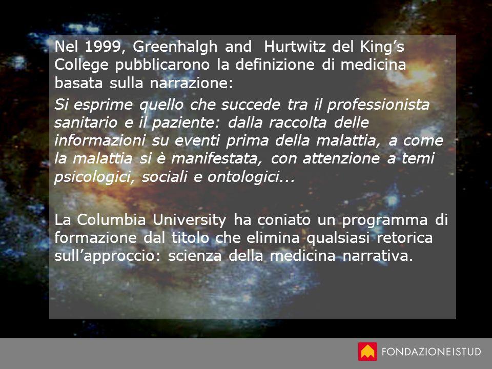 Nel 1999, Greenhalgh and Hurtwitz del Kings College pubblicarono la definizione di medicina basata sulla narrazione: Si esprime quello che succede tra