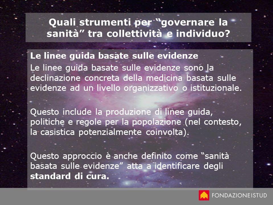 Quali strumenti per governare la sanità tra collettività e individuo? Le linee guida basate sulle evidenze Le linee guida basate sulle evidenze sono l