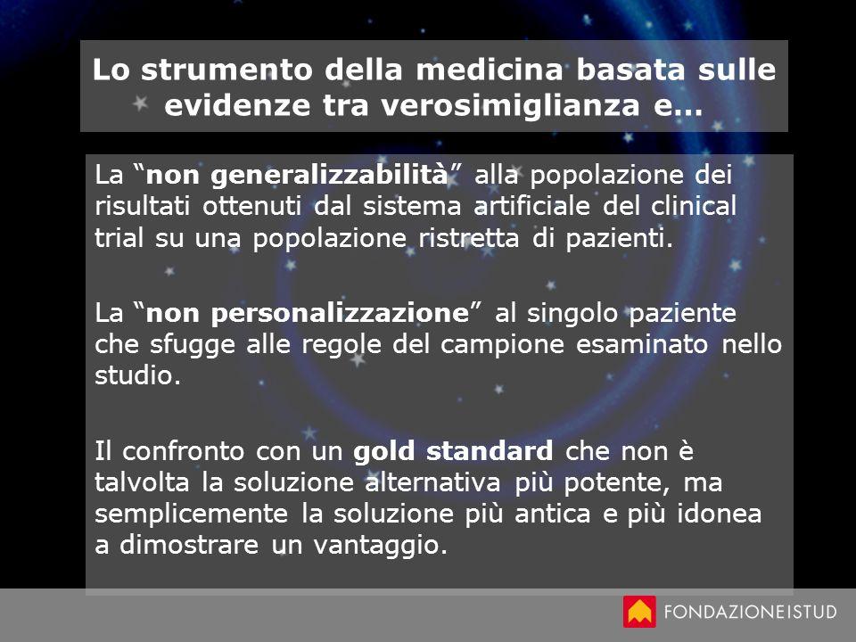 Lo strumento della medicina basata sulle evidenze tra verosimiglianza e… La non generalizzabilità alla popolazione dei risultati ottenuti dal sistema