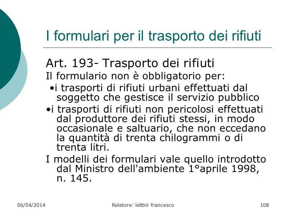06/04/2014Relatore: lettini francesco108 I formulari per il trasporto dei rifiuti Art. 193- Trasporto dei rifiuti Il formulario non è obbligatorio per