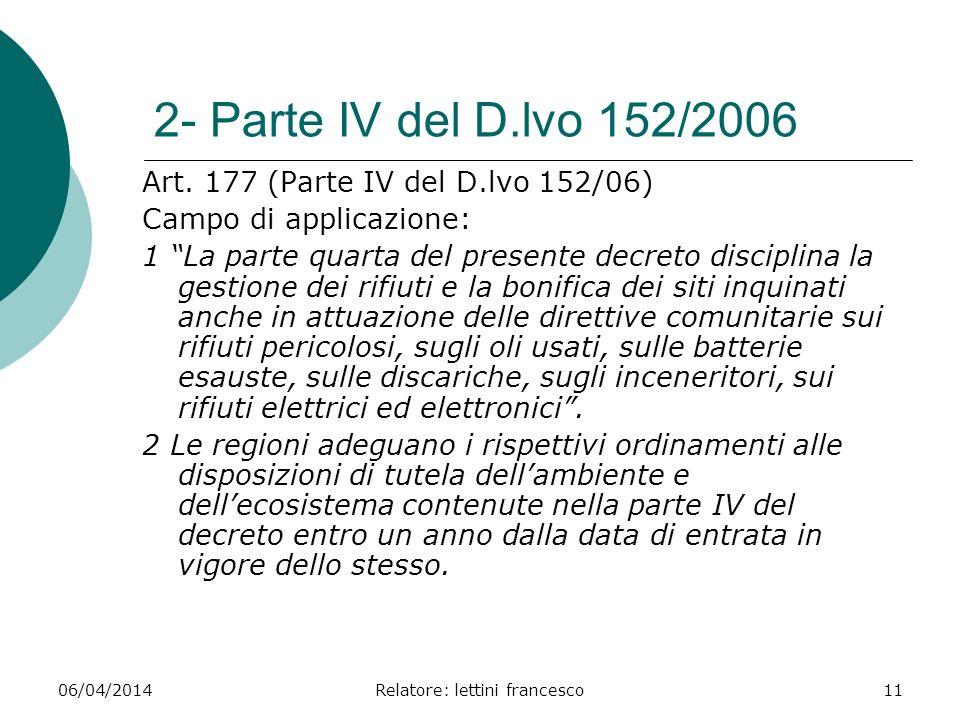 06/04/2014Relatore: lettini francesco11 2- Parte IV del D.lvo 152/2006 Art. 177 (Parte IV del D.lvo 152/06) Campo di applicazione: 1 La parte quarta d