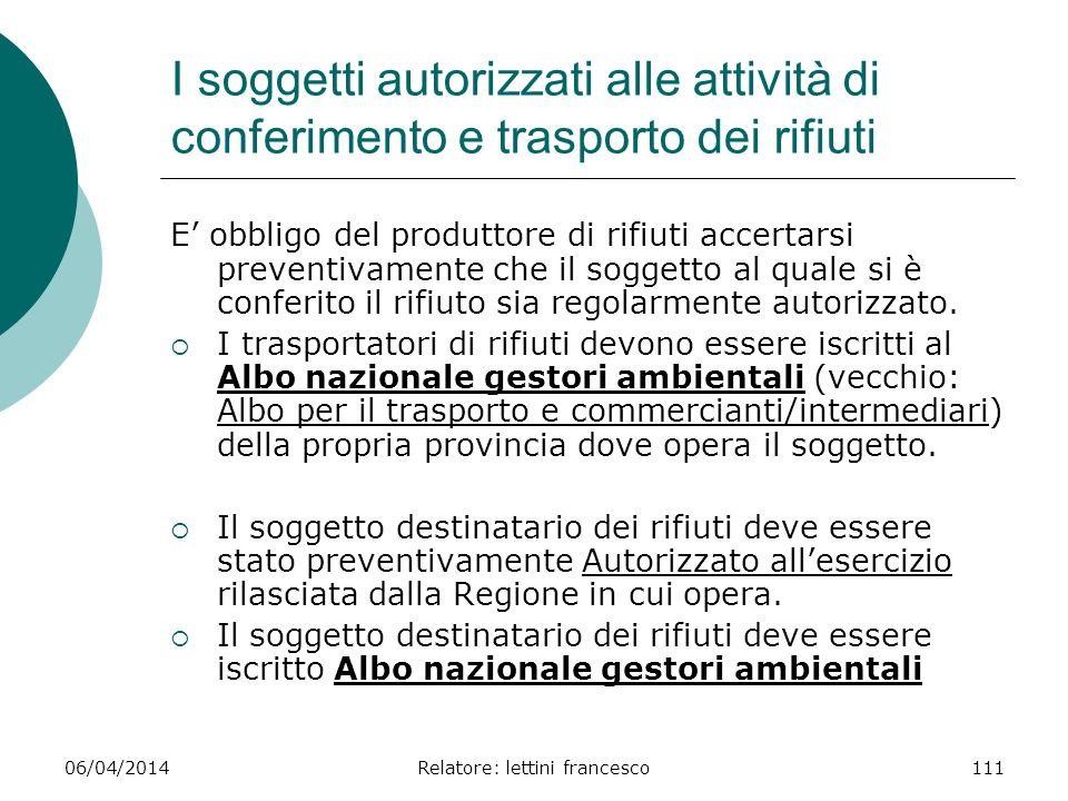 06/04/2014Relatore: lettini francesco111 I soggetti autorizzati alle attività di conferimento e trasporto dei rifiuti E obbligo del produttore di rifi