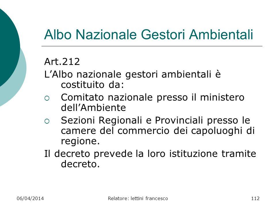 06/04/2014Relatore: lettini francesco112 Albo Nazionale Gestori Ambientali Art.212 LAlbo nazionale gestori ambientali è costituito da: Comitato nazion