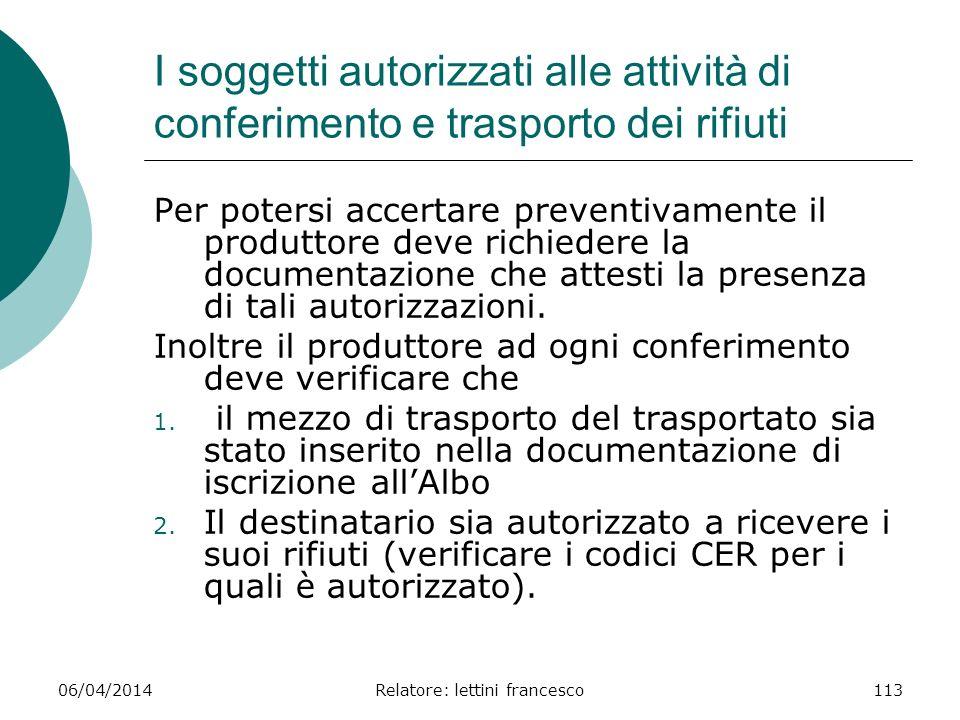 06/04/2014Relatore: lettini francesco113 I soggetti autorizzati alle attività di conferimento e trasporto dei rifiuti Per potersi accertare preventiva