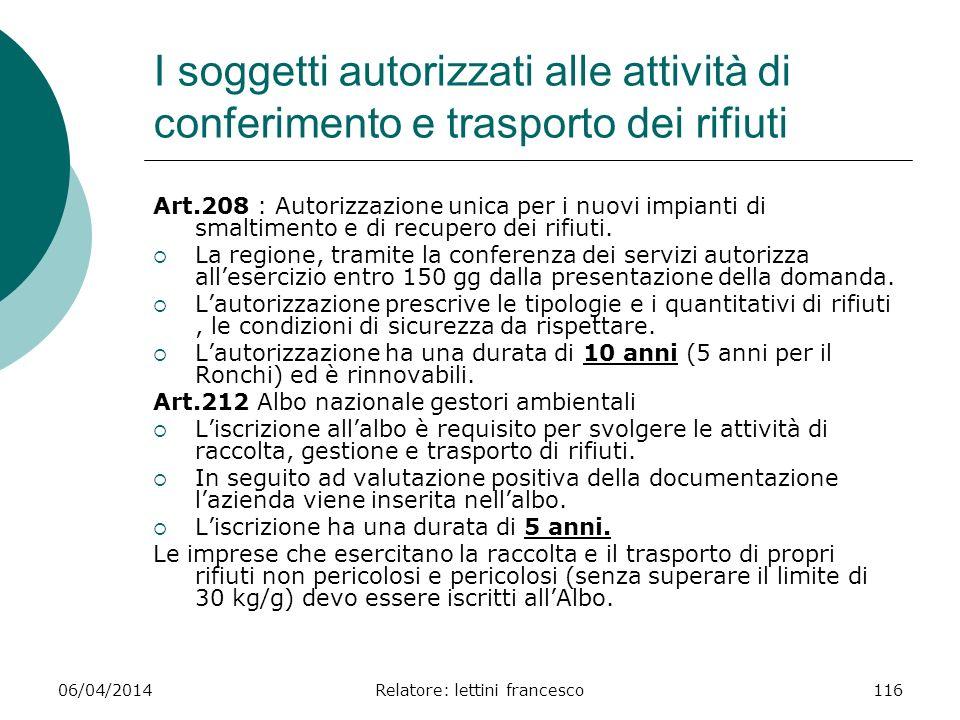 06/04/2014Relatore: lettini francesco116 I soggetti autorizzati alle attività di conferimento e trasporto dei rifiuti Art.208 : Autorizzazione unica p