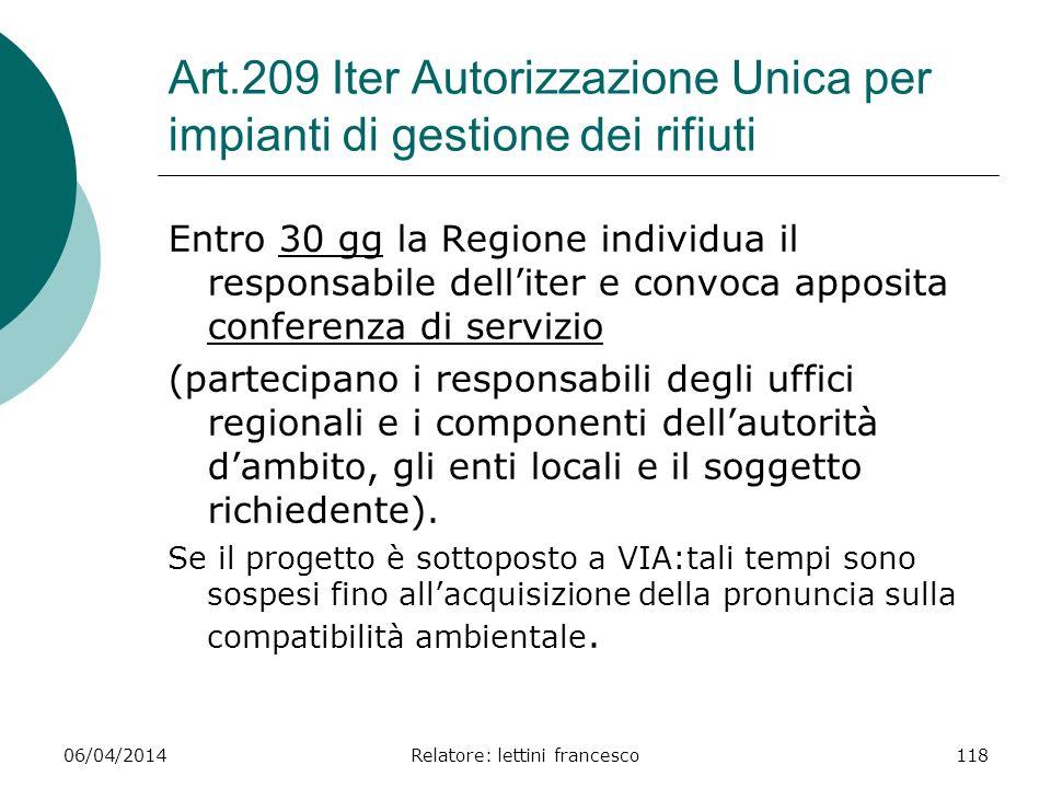 06/04/2014Relatore: lettini francesco118 Art.209 Iter Autorizzazione Unica per impianti di gestione dei rifiuti Entro 30 gg la Regione individua il re