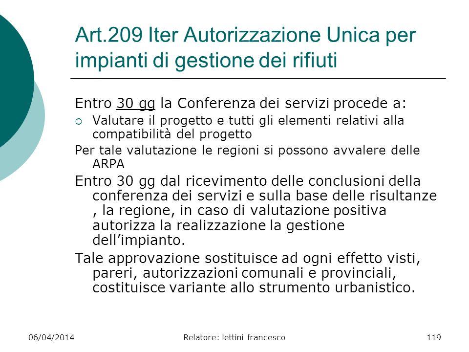 06/04/2014Relatore: lettini francesco119 Art.209 Iter Autorizzazione Unica per impianti di gestione dei rifiuti Entro 30 gg la Conferenza dei servizi