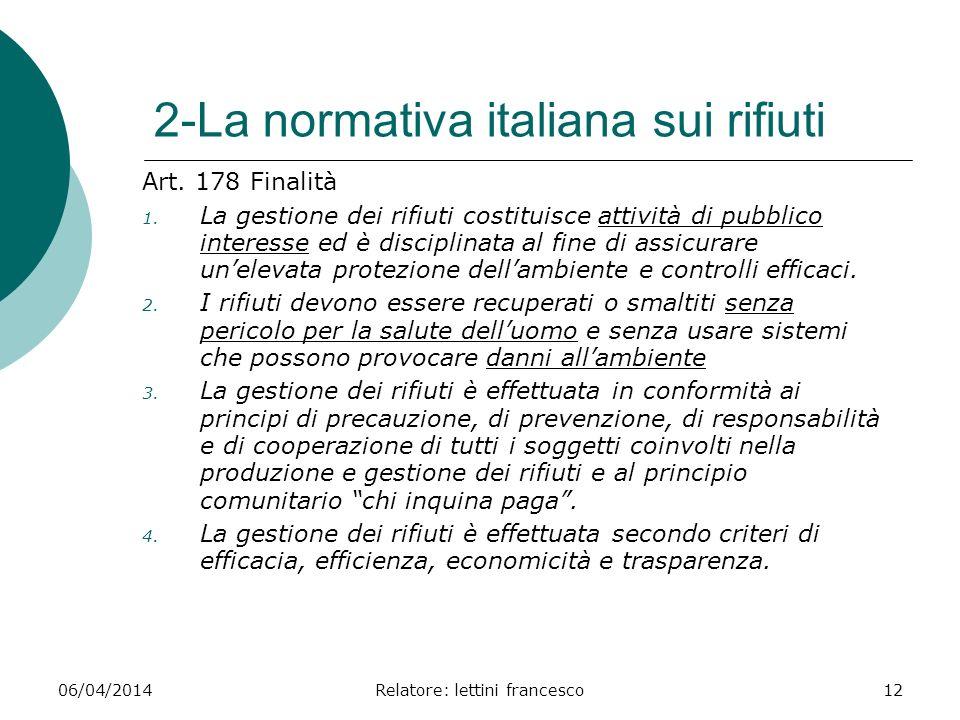 06/04/2014Relatore: lettini francesco12 2-La normativa italiana sui rifiuti Art. 178 Finalità 1. La gestione dei rifiuti costituisce attività di pubbl