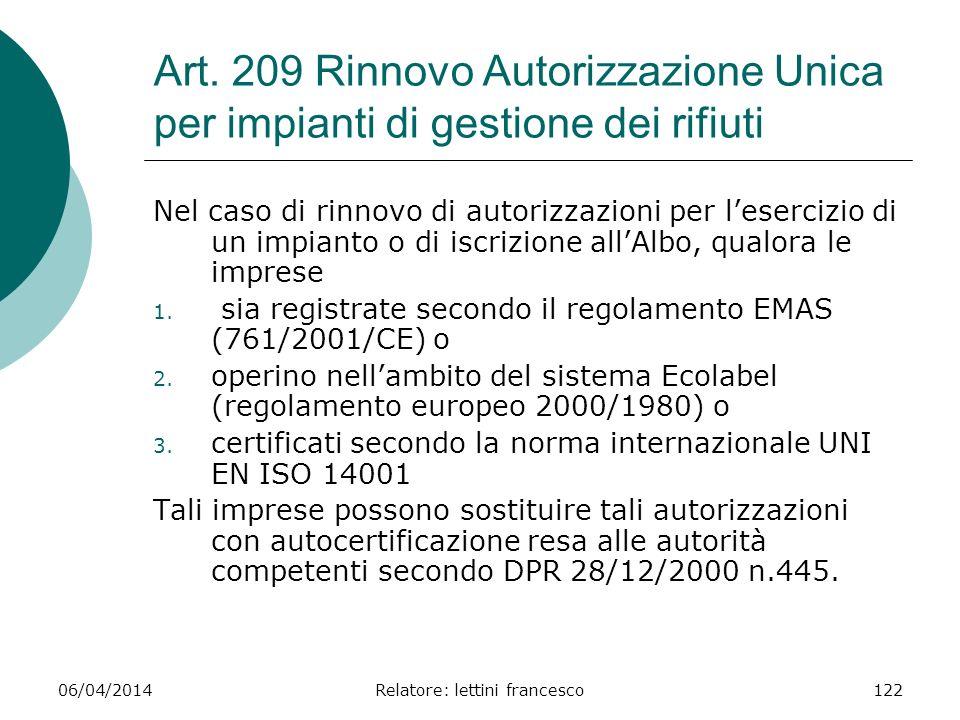 06/04/2014Relatore: lettini francesco122 Art. 209 Rinnovo Autorizzazione Unica per impianti di gestione dei rifiuti Nel caso di rinnovo di autorizzazi