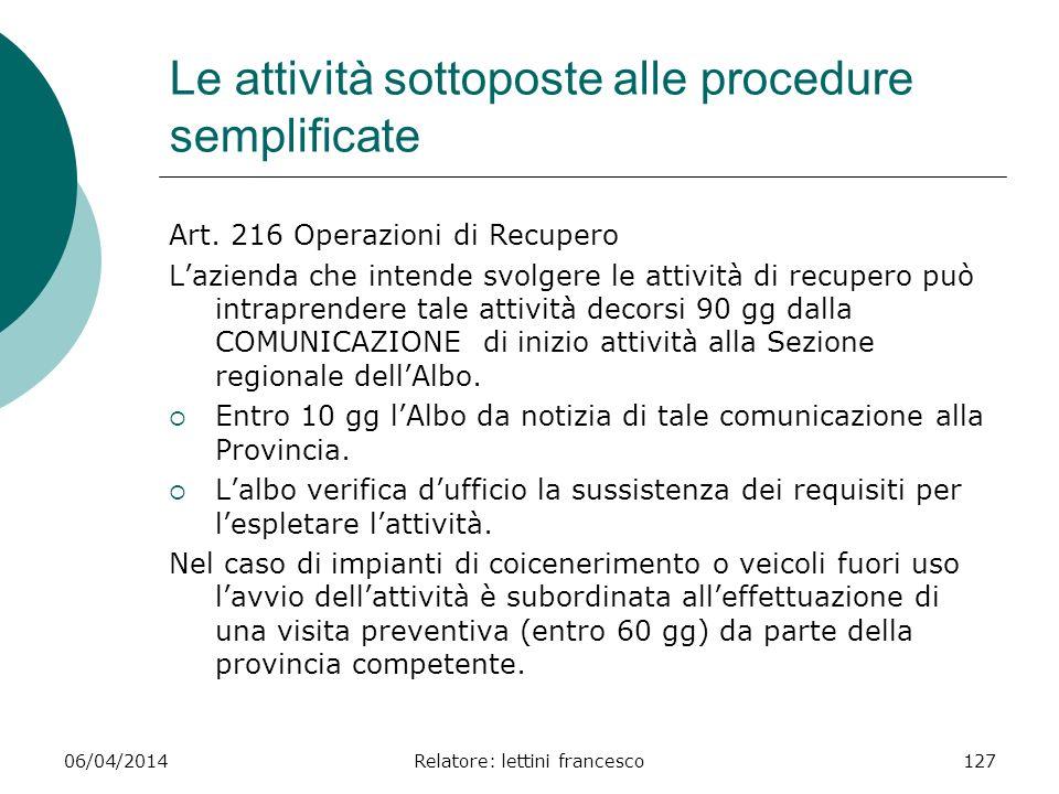 06/04/2014Relatore: lettini francesco127 Le attività sottoposte alle procedure semplificate Art. 216 Operazioni di Recupero Lazienda che intende svolg