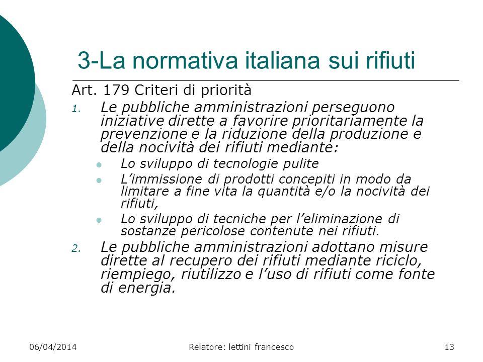 06/04/2014Relatore: lettini francesco13 3-La normativa italiana sui rifiuti Art. 179 Criteri di priorità 1. Le pubbliche amministrazioni perseguono in