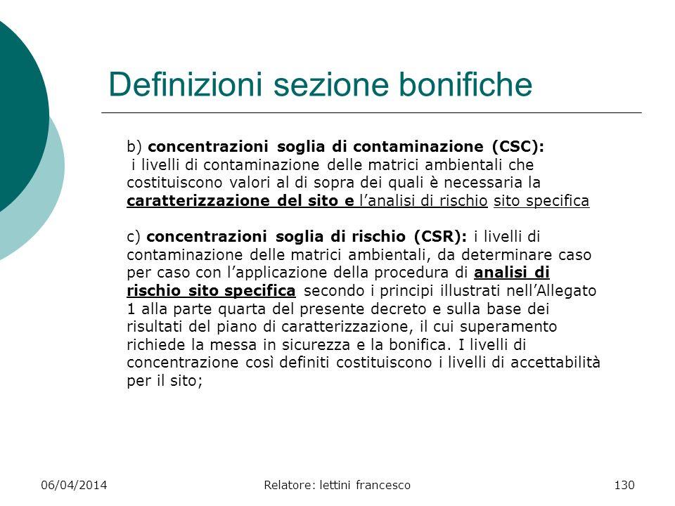 06/04/2014Relatore: lettini francesco130 Definizioni sezione bonifiche b) concentrazioni soglia di contaminazione (CSC): i livelli di contaminazione d