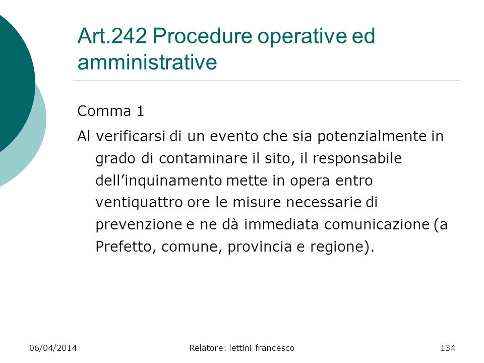 06/04/2014Relatore: lettini francesco134 Art.242 Procedure operative ed amministrative Comma 1 Al verificarsi di un evento che sia potenzialmente in g