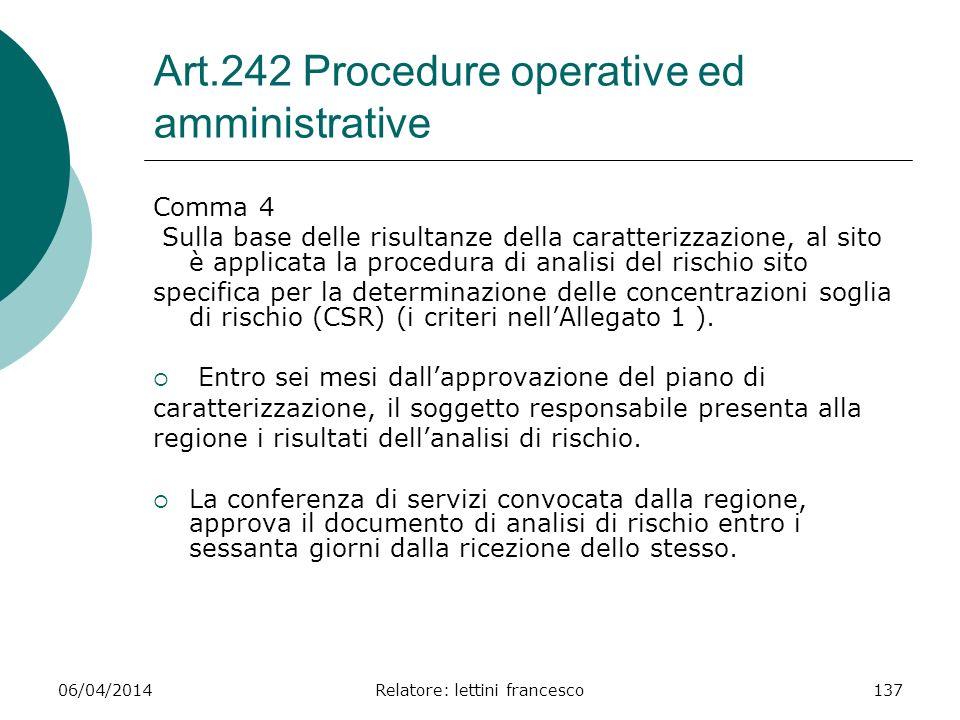 06/04/2014Relatore: lettini francesco137 Art.242 Procedure operative ed amministrative Comma 4 Sulla base delle risultanze della caratterizzazione, al