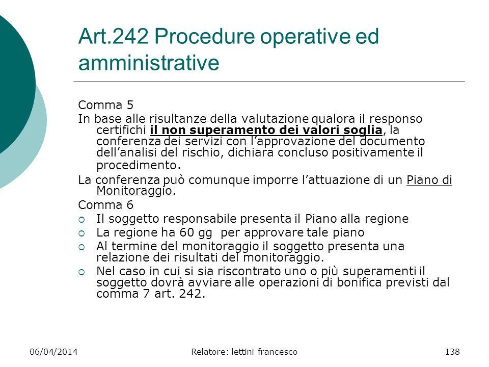 06/04/2014Relatore: lettini francesco138 Art.242 Procedure operative ed amministrative Comma 5 In base alle risultanze della valutazione qualora il re