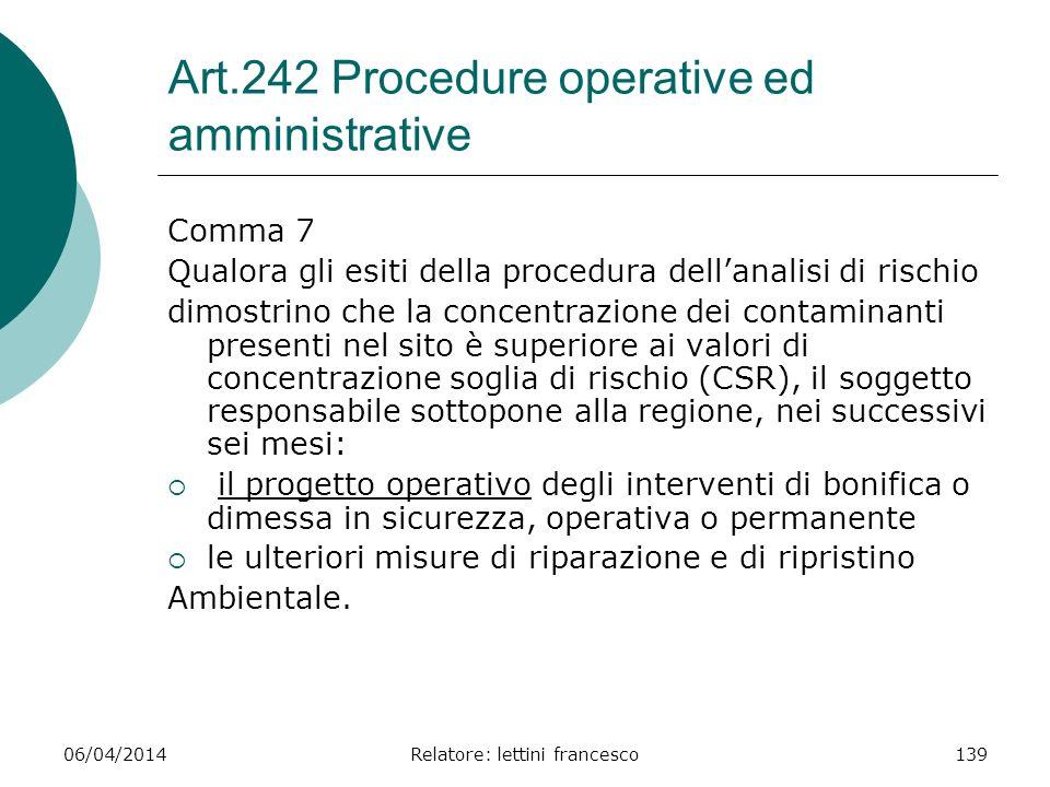 06/04/2014Relatore: lettini francesco139 Art.242 Procedure operative ed amministrative Comma 7 Qualora gli esiti della procedura dellanalisi di rischi