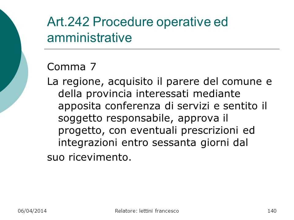 06/04/2014Relatore: lettini francesco140 Art.242 Procedure operative ed amministrative Comma 7 La regione, acquisito il parere del comune e della prov