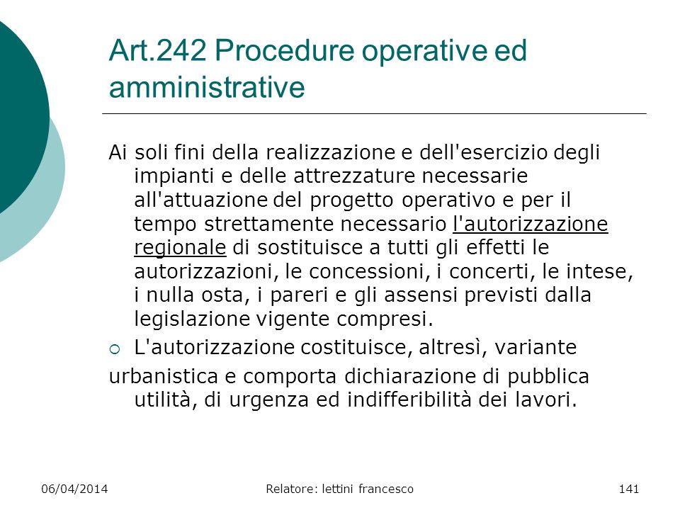 06/04/2014Relatore: lettini francesco141 Art.242 Procedure operative ed amministrative Ai soli fini della realizzazione e dell'esercizio degli impiant