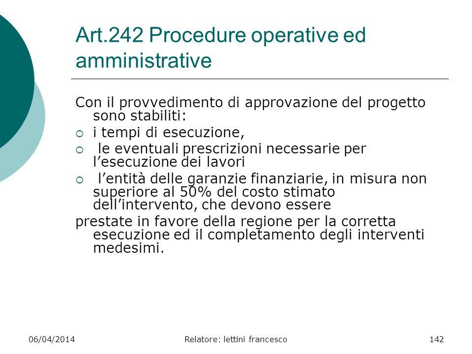 06/04/2014Relatore: lettini francesco142 Art.242 Procedure operative ed amministrative Con il provvedimento di approvazione del progetto sono stabilit