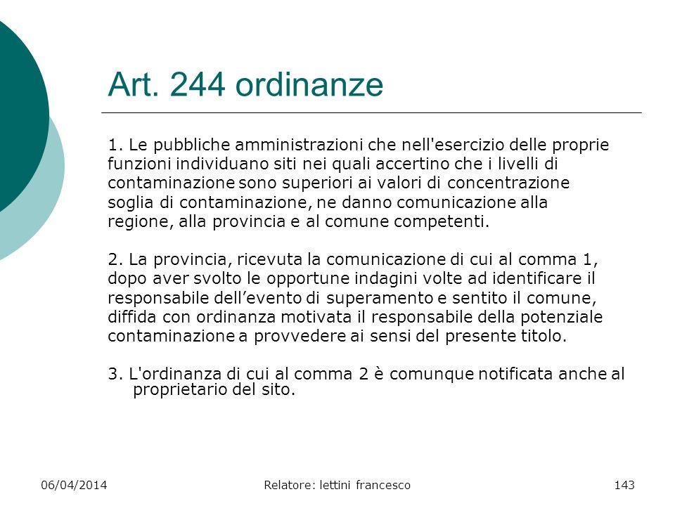 06/04/2014Relatore: lettini francesco143 Art. 244 ordinanze 1. Le pubbliche amministrazioni che nell'esercizio delle proprie funzioni individuano siti