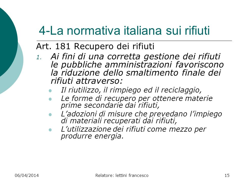 06/04/2014Relatore: lettini francesco15 4-La normativa italiana sui rifiuti Art. 181 Recupero dei rifiuti 1. Ai fini di una corretta gestione dei rifi