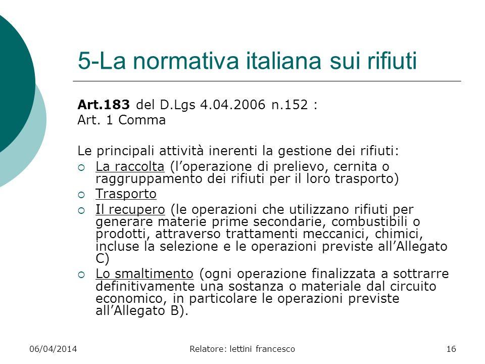 06/04/2014Relatore: lettini francesco16 5-La normativa italiana sui rifiuti Art.183 del D.Lgs 4.04.2006 n.152 : Art. 1 Comma Le principali attività in