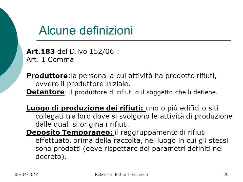 06/04/2014Relatore: lettini francesco20 Alcune definizioni Art.183 del D.lvo 152/06 : Art. 1 Comma Produttore:la persona la cui attività ha prodotto r