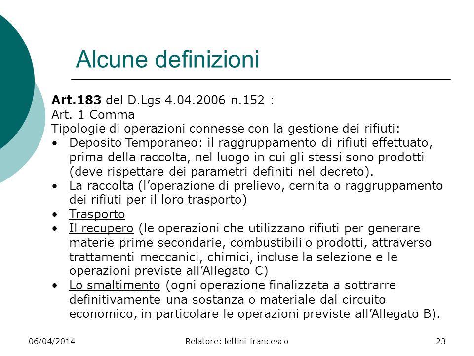 06/04/2014Relatore: lettini francesco23 Alcune definizioni Art.183 del D.Lgs 4.04.2006 n.152 : Art. 1 Comma Tipologie di operazioni connesse con la ge