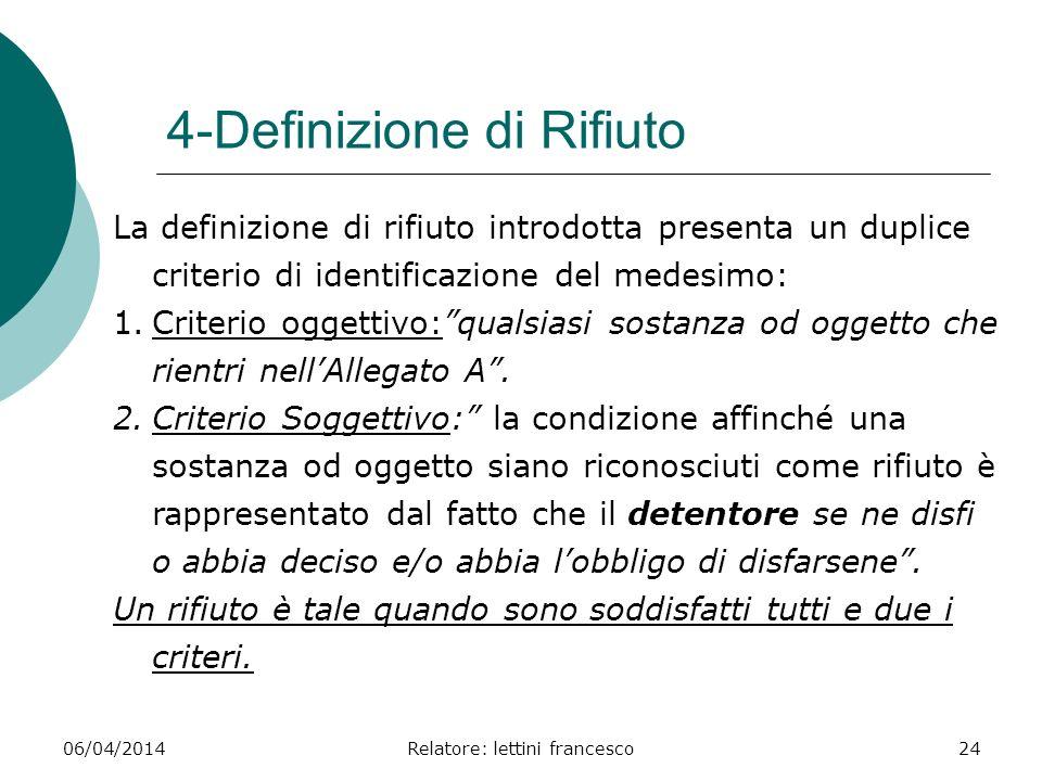 06/04/2014Relatore: lettini francesco24 4-Definizione di Rifiuto La definizione di rifiuto introdotta presenta un duplice criterio di identificazione