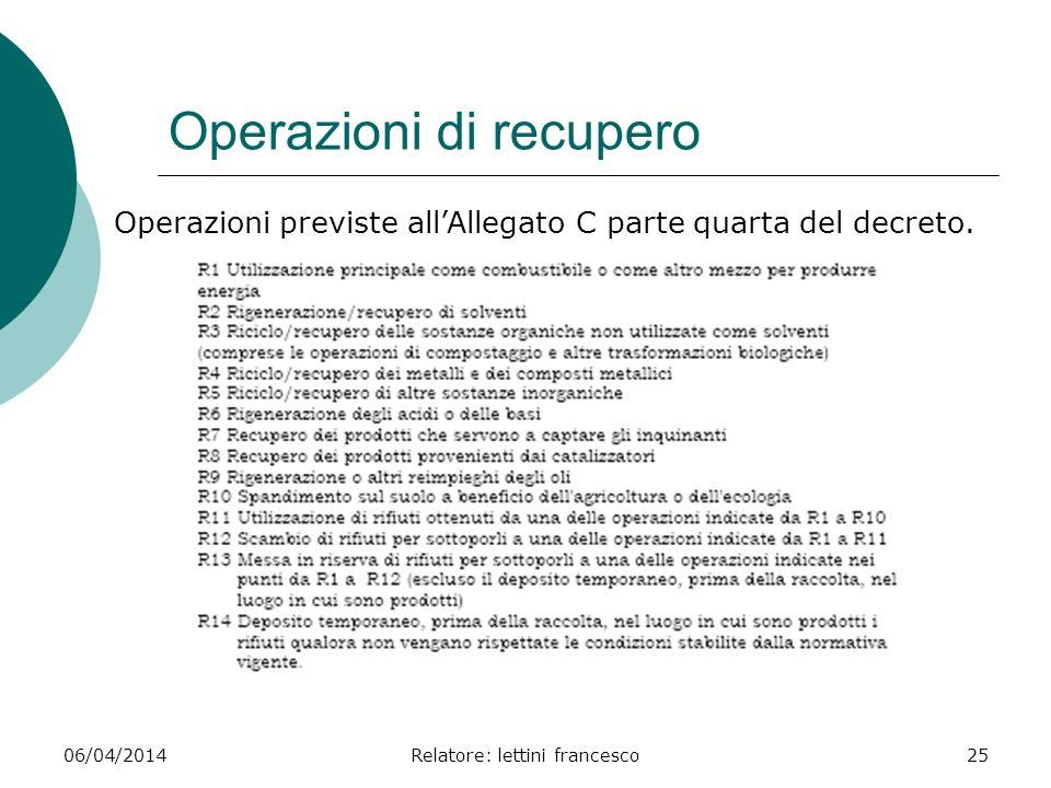 06/04/2014Relatore: lettini francesco25 Operazioni di recupero Operazioni previste allAllegato C parte quarta del decreto.