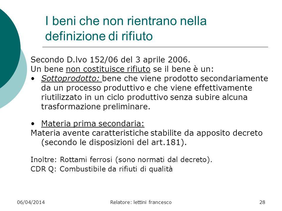 06/04/2014Relatore: lettini francesco28 I beni che non rientrano nella definizione di rifiuto Secondo D.lvo 152/06 del 3 aprile 2006. Un bene non cost