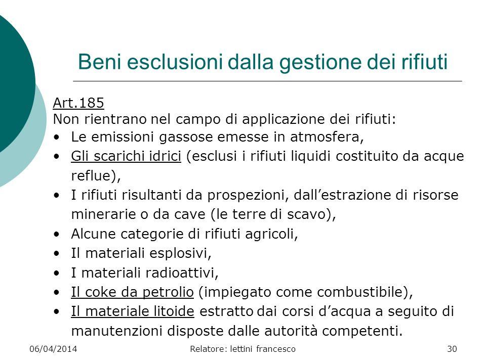 06/04/2014Relatore: lettini francesco30 Beni esclusioni dalla gestione dei rifiuti Art.185 Non rientrano nel campo di applicazione dei rifiuti: Le emi