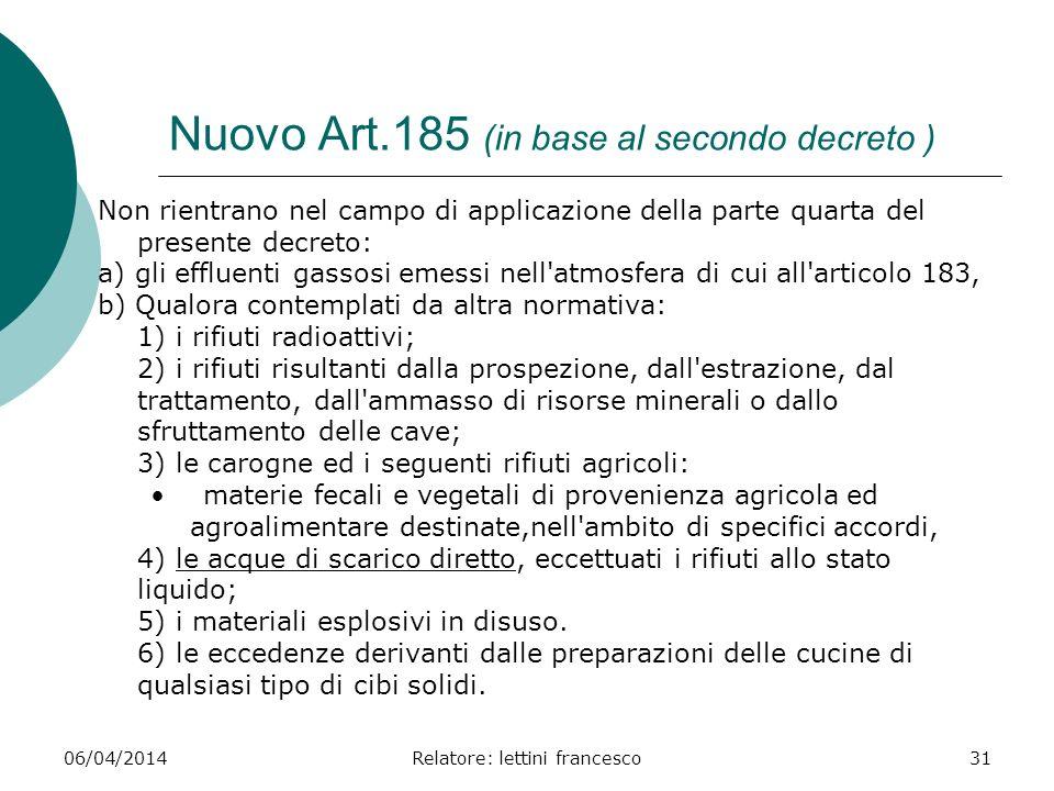 06/04/2014Relatore: lettini francesco31 Nuovo Art.185 (in base al secondo decreto ) Non rientrano nel campo di applicazione della parte quarta del pre