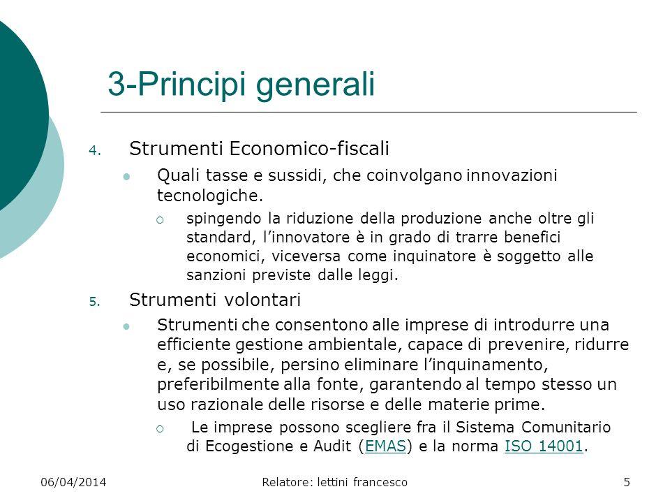 06/04/2014Relatore: lettini francesco5 3-Principi generali 4. Strumenti Economico-fiscali Quali tasse e sussidi, che coinvolgano innovazioni tecnologi